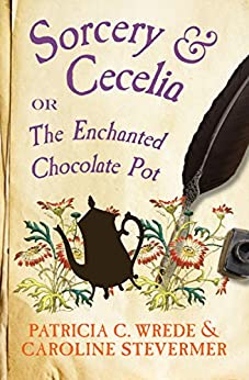 Sorcery & Cecelia: Or, The Enchanted Chocolate Pot (The Cecelia and Kate Novels Book 1) by [Patricia C. Wrede, Caroline Stevermer]