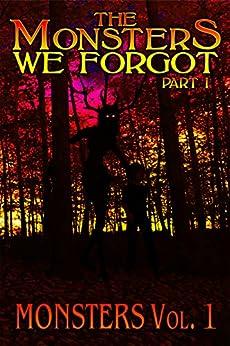 "The Monsters We Forgot - Part I: MONSTERS Volume 1 by [SOTEIRA PRESS, R. C. ""Dopabeane"" Bowman, Joel R. Hunt, Evan Baughfman, Jeremy Megargee, Ian Ableson, Dustin Chisam, Joti Bilkhu, Leah Velez, Blair Daniels]"
