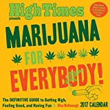 Marijuana for Everybody! 2017 Day-To-Day Calendar: The Definitive Guide to Getting High, Feeling Good, and Having Fun