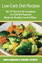 Low-Carb Diet Recipes: Top 135 Easy to Cook Scrumptious Low-Carb Diet Vegetarian Recipes for Breakfast, Lunch & Dinner (Low-Carb Paleo Diet Recipes) (Volume 10)