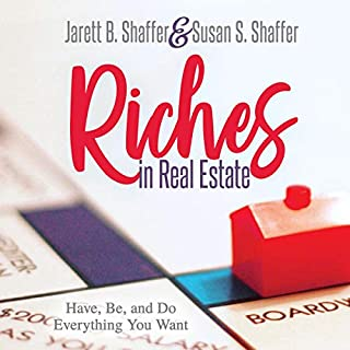 Riches for Real Estate Agents: Have, Be, and Do Everything You Want                   By:                                                                                                                                 Jarett B. Shaffer,                                                                                        Susan S. Shaffer                               Narrated by:                                                                                                                                 Gary J. Chambers                      Length: 2 hrs and 31 mins     Not rated yet     Overall 0.0