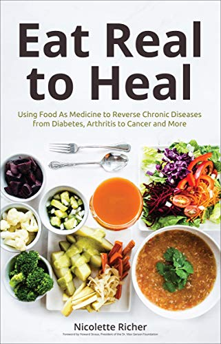 Eat Real to Heal: Using Food As Medicine to Reverse Chronic Diseases from Diabetes, Arthritis to Cancer and More (English Edition)