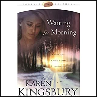 Waiting for Morning     Forever Faithful Series #1              By:                                                                                                                                 Karen Kingsbury                               Narrated by:                                                                                                                                 Barbara Caruso                      Length: 12 hrs and 33 mins     173 ratings     Overall 4.6