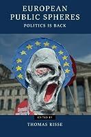 European Public Spheres: Politics Is Back (Contemporary European Politics) by Unknown(2014-11-17)