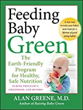Feeding Baby Green: The Earth Friendly Program for Healthy, Safe Nutrition During Pregnancy, Childhood, and Beyond