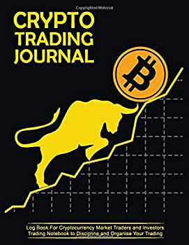 Crypto Trading Journal - Log Book For Cryptocurrency Market Traders and Investors  Trading Notebook to Discipline and Organize Your Trading - 250 Pages - 8.5x11 in