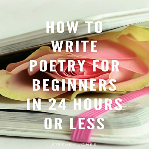 How to Write Poetry for Beginners in 24 Hours or Less audiobook cover art