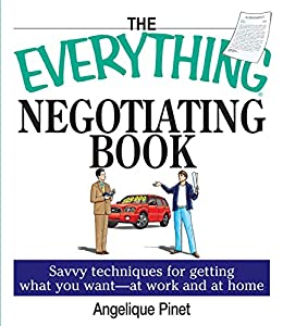 The Everything Negotiating Book: Savvy Techniques For Getting What You Want --at Work And At Home (Everything®) by [Margaret Kaeter, Angelique Pinet]