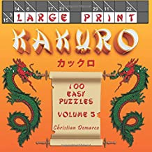 Kakuro Cross Sums - Large Print: 100 Easy - Large Print Kakuro Cross Sum Puzzles - Volume 5 (100 Easy Kakuro Cross Sums)