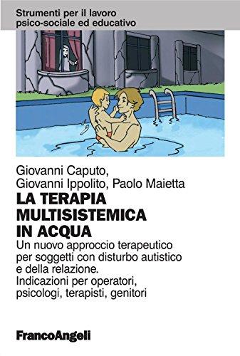 La terapia multisistemica in acqua. Un nuovo approccio terapeutico per soggetti con disturbo autistico e della relazione. Indicazioni per operatori, psicologi, ... lavoro psico-sociale e educativo Vol. 99)