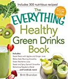 The Everything Healthy Green Drinks Book: Includes Sweet Beets with Apples and Ginger Juice, Melon-Kale Morning Smoothie, Green Nectarine Juice, Sweet ... Refreshing Raspberry Blend and hundreds more!