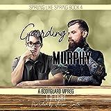 Guarding Murphy: A Bodyguard MPreg: Sprung like Spring, Book 4