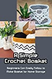 A Simple Crochet Basket: Beginners Can Easily Follow to Make Basket for Home Storage: Crochet Home Storage (English Edition)