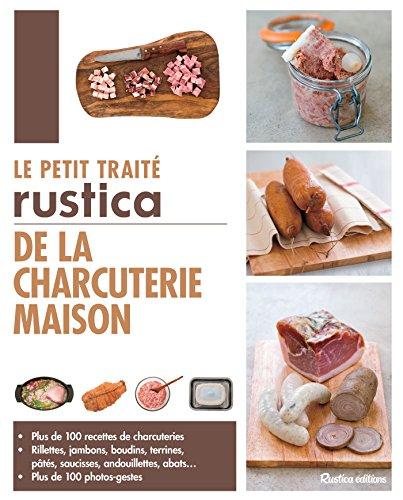 Le petit traité Rustica de la charcuterie maison (Les petits traités) (French Edition)