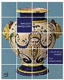 Masséot Abaquesne - L'éclat de la faïence à la Renaissance