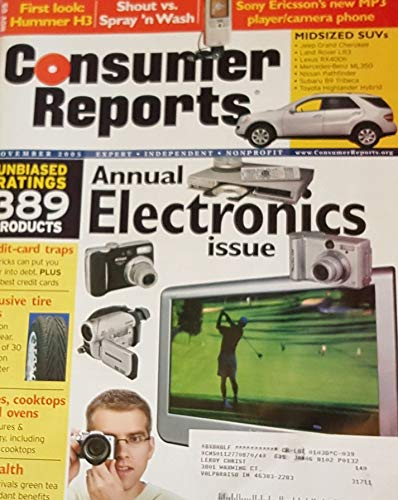 Consumer Reports 'Annual Electronic Issue' (Annual Electronics, unbaised rating 389 products, credit card traps, exclusive tire test, ranges, cooktops & wall ovens, etc..., November 2005)