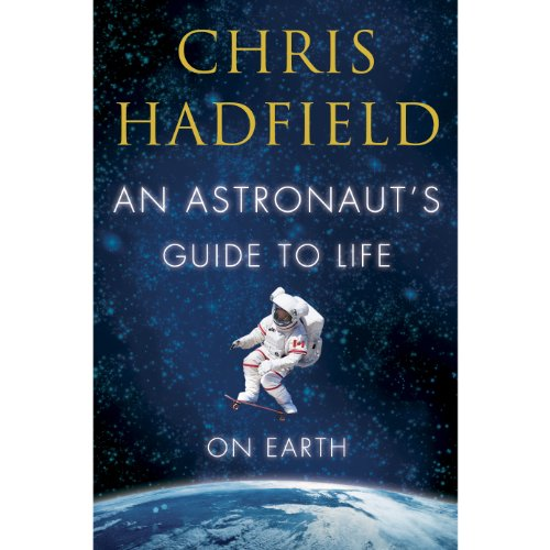 An Astronaut's Guide to Life on Earth                   Written by:                                                                                                                                 Chris Hadfield                               Narrated by:                                                                                                                                 Chris Hadfield                      Length: 8 hrs and 45 mins     233 ratings     Overall 4.8