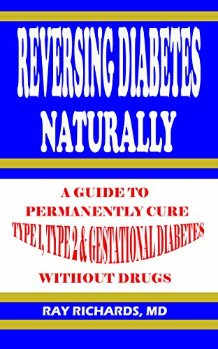 REVERSING DIABETES NATURALLY: A GUIDE TO PERMANENTLY CURE TYPE 1, TYPE 2 & GESTATIONAL DIABETES WITHOUT DRUGS