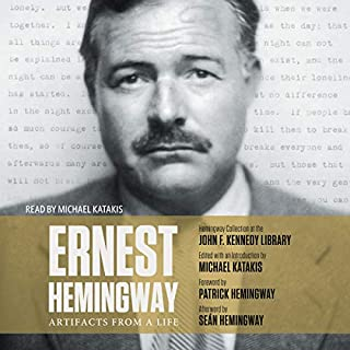 Ernest Hemingway: Artifacts From a Life                   By:                                                                                                                                 Michael Katakis                               Narrated by:                                                                                                                                 Michael Katakis                      Length: 4 hrs and 29 mins     4 ratings     Overall 4.8