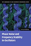 Phase Noise and Frequency Stability in Oscillators (The Cambridge RF and Microwave Enginee...