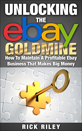 Amazon Com Unlocking The Ebay Goldmine How To Maintain A Profitable Ebay Business That Makes Big Money Making Money Online Book 3 Ebook Riley Rick Kindle Store