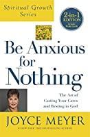 Be Anxious for Nothing (Spiritual Growth Series): The Art of Casting Your Cares and Resting in God