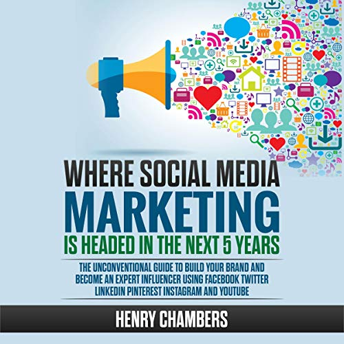 Where Social Media Marketing Is Headed in the Next 5 Years cover art