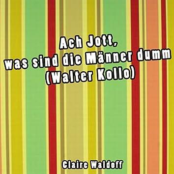 Ach Jott, was sind die Männer dumm (Walter Kollo)