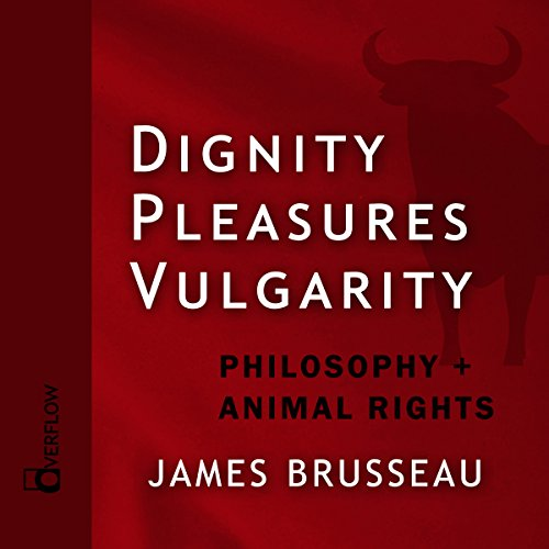 Dignity, Pleasures, Vulgarity audiobook cover art