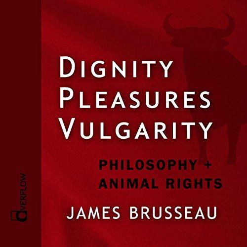Dignity, Pleasures, Vulgarity audiobook cover art