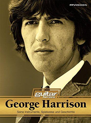George Harrison. Seine Spielweise, Gitarren und Verstärker. Guitar Heroes: Seine Spielweise, Gitarren, Verstärker und Geschichte: Seine Instrumente, Spielweise und Geschichte