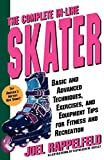 Complete In-Line Skater: Basic and Advanced Techniques, Exercises and Equipment for Fitness - Joel Rappelfeld