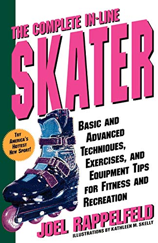 Complete In-Line Skater: Basic and Advanced Techniques, Exercises and Equipment for Fitness