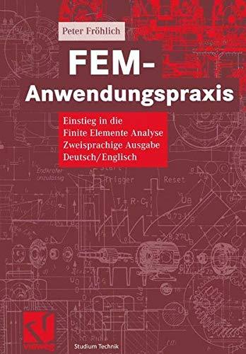 FEM-Anwendungspraxis. Einstieg in die Finite Elemente Analyse. Zweisprachige Ausgabe Deutsch/Englisch