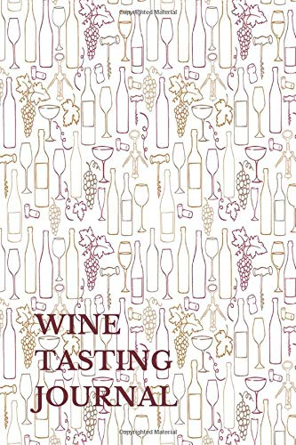 Wine Tasting Journal: Wine Lovers Gifts 6x9 Inches Wine Tasting Notes Journal