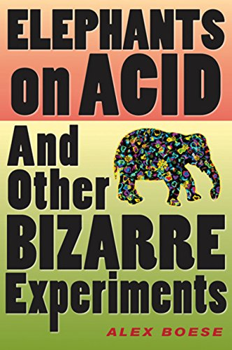 Elephants on Acid: And Other Bizarre Experiments (Harvest Original)