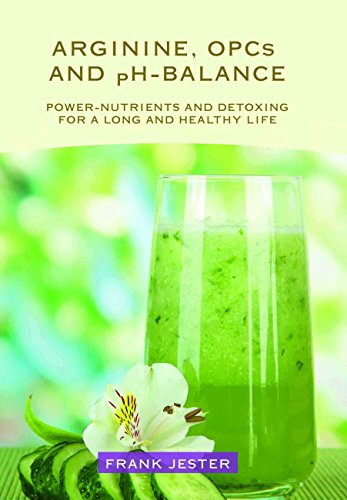 Arginine, OPCs and pH-balance: Power-nutrients and detoxing for a long and healthy life (English Edition)