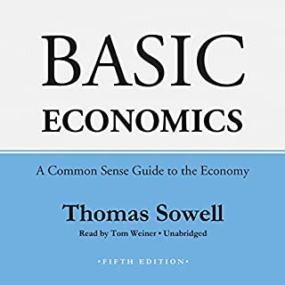 Basic Economics, Fifth Edition     A Common Sense Guide to the Economy              By:                                                                                                                                 Thomas Sowell                               Narrated by:                                                                                                                                 Tom Weiner                      Length: 23 hrs and 47 mins     77 ratings     Overall 4.7