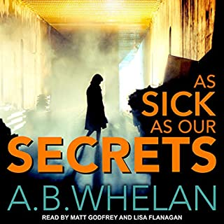 As Sick as Our Secrets                   By:                                                                                                                                 A.B. Whelan                               Narrated by:                                                                                                                                 Lisa Flanagan,                                                                                        Matt Godfrey                      Length: 11 hrs and 52 mins     5 ratings     Overall 4.4