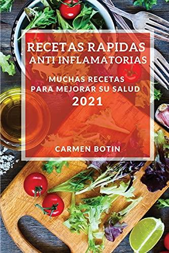 Recetas Rapidas Anti Inflamatorias 2021 (Quick Anti-Inflammatory Recipes 2021 Spanish Edition): Muchas Recetas Para Mejorar Su Salud