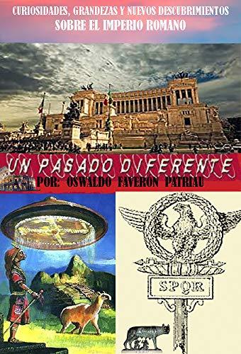 Curiosidades, Grandezas y Nuevos Descubrimientos sobre el Imperio Romano (Un Pasado Diferente nº 70)