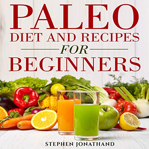 Paleo Diet and Recipes for Beginners                   By:                                                                                                                                 Stephen Jonathan Din                               Narrated by:                                                                                                                                 Joseph M. Clarke                      Length: 2 hrs and 34 mins     Not rated yet     Overall 0.0