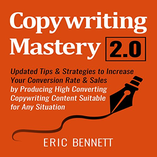 Copywriting Mastery 2.0: Updated Tips & Strategies to Increase Your Conversion Rate & Sales by Producing High Converting Copywriting Content Suitable for Any Situation audiobook cover art