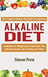 Alkaline Diet: The Complete Alkaline Diet Guide for Beginners: Cookbook for Weight Loss, understand...