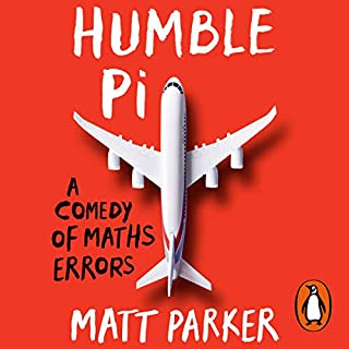 Humble Pi     A Comedy of Maths Errors              By:                                                                                                                                 Matt Parker                               Narrated by:                                                                                                                                 Matt Parker                      Length: 9 hrs and 33 mins     167 ratings     Overall 4.7