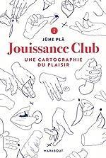 Jouissance Club - Une cartographie du plaisir de Jüne Plã