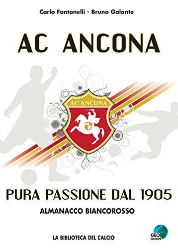 AC Ancona. Pura passione dal 1905. Almanacco biancorosso (La biblioteca del Calcio)