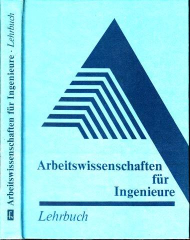 Arbeitswissenschaften für Ingenieure. Lehrbuch