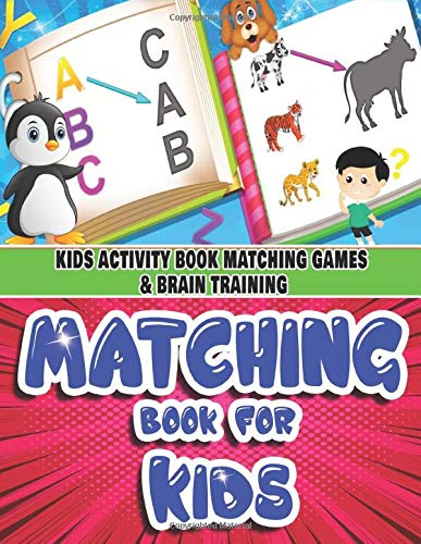 Kids Activity Book Matching Games & Brain Training: For Ages 3-8 Easy Learning ABC Letters, Numbers, Shapes, Colors, Time Puzzles With Cartoon Images
