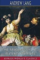 The Arabian Nights Entertainments (Esprios Classics)